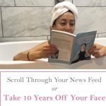 Scroll Through Your News Feed OR Take 10 Years Off Your Face…