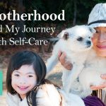 Motherhood And My Journey With Self-Care