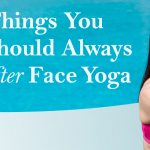 3 Things You Should Always Do After Face Yoga