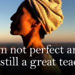 I'm Not Perfect and I'm Still a Great Teacher